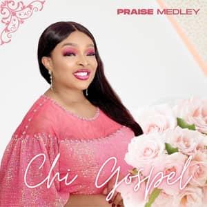 Download Praise Medley By Chi-Gospel
