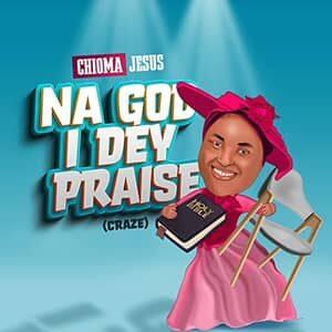 Download and Stream Na God I Dey Praise (Craze) By Chioma Jesus