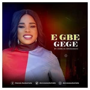 Download Egbe Gege By Dorcas Awolumate