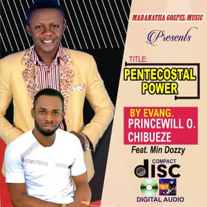 Download Pentecostal Power By Evang. Princewill Chibueze Ft. Min Dozzy