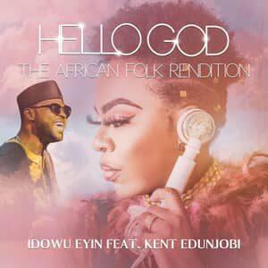Download and Stream HELLO GOD (African Folk Rendition) By Idowu Eyin Ft. Kent Edunjobi