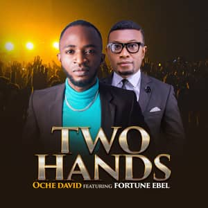Download Two Hands By Oche David Ft. Fortune Ebel